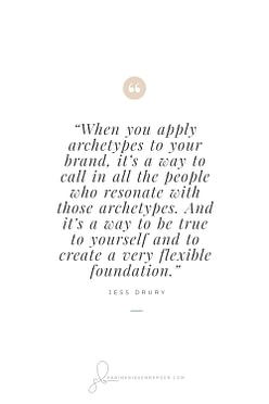 When you apply archetypes to your brand, it's a way to call in all the people who resonate with those archetypes. And it's a way to be true to yourself and to create a very flexible foundation. - By Jess Drury (Image: Pinterest QuoteCard 1)